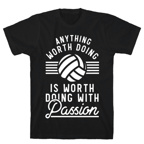Anything Worth Doing is Worth Doing with Passion Volleyball Mens T-Shirt