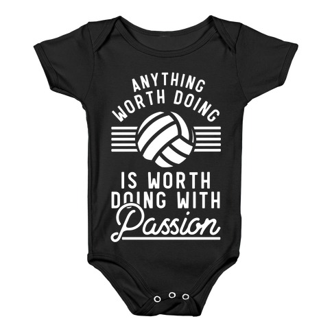 Anything Worth Doing is Worth Doing with Passion Volleyball Baby Onesy
