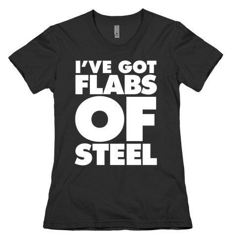 I've Got Flabs Of Steel Womens T-Shirt