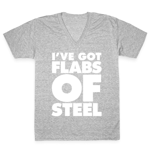 I've Got Flabs Of Steel V-Neck Tee Shirt