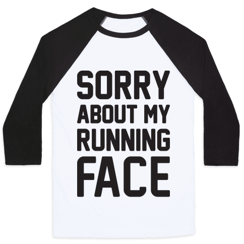 Sorry About My Running Face Baseball Tee