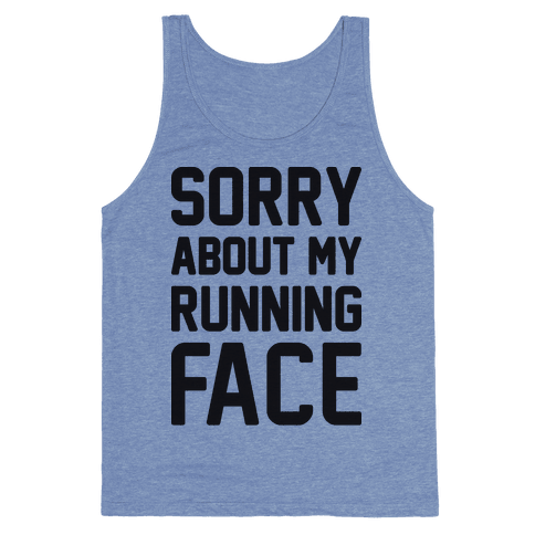 Sorry About My Running Face Tank Top