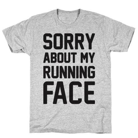 Sorry About My Running Face T-Shirt