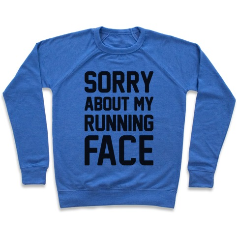 Sorry About My Running Face Pullover