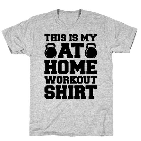 This Is My At Home Workout Shirt Mens/Unisex T-Shirt