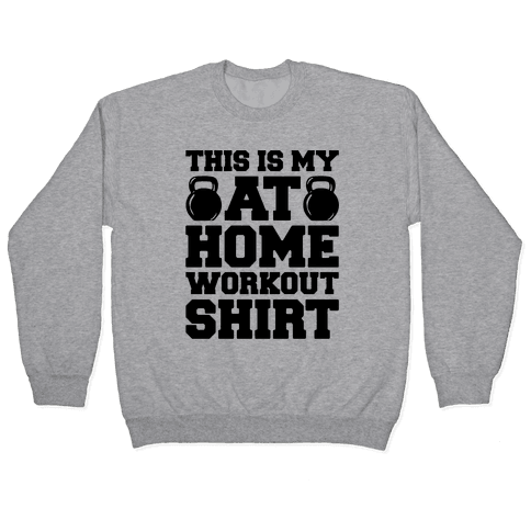 This Is My At Home Workout Shirt Pullover