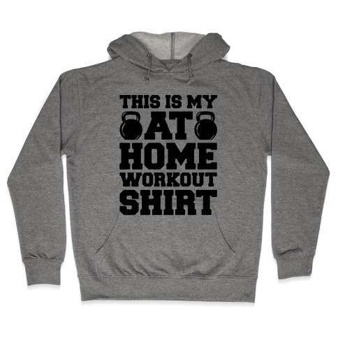 This Is My At Home Workout Shirt Hooded Sweatshirt