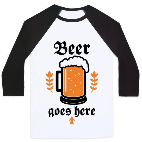 Beer Goes Here Baseball Tee