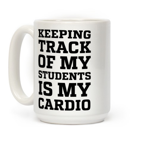 Keeping Track of My Students is My Cardio Coffee Mug