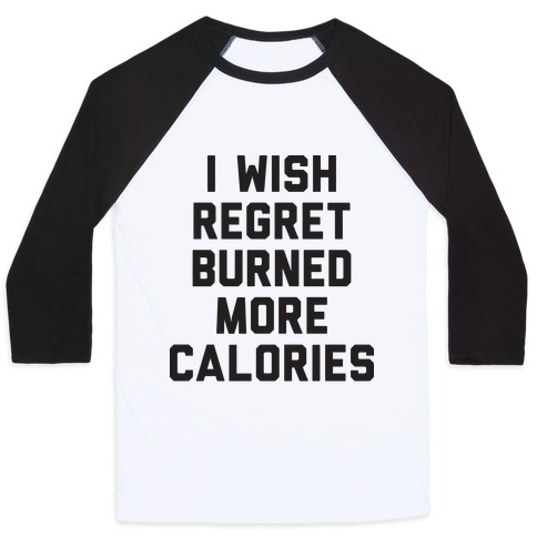 I Wish Regret Burned More Calories Baseball Tee