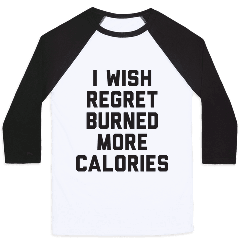 I Wish Regret Burned More Calories Baseball Tee