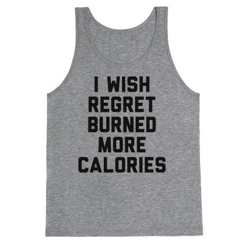 I Wish Regret Burned More Calories Tank Top