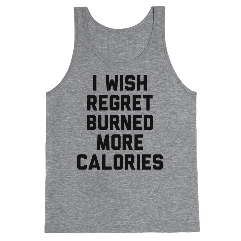 I Wish Regret Burned More Calories Tank Top