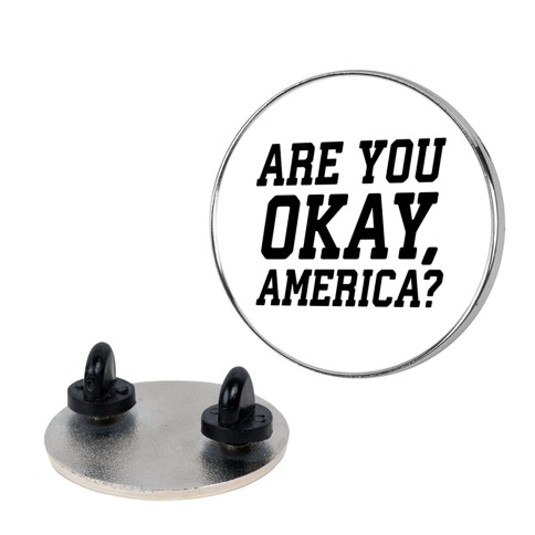 Are You Okay, America? Pin