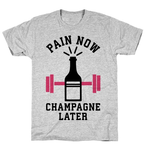 Pain Now Champagne Later T-Shirt
