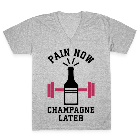 Pain Now Champagne Later V-Neck Tee Shirt