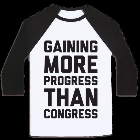 Gaining More Progress Than Congress Baseball Tee