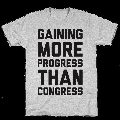 Gaining More Progress Than Congress Mens T-Shirt