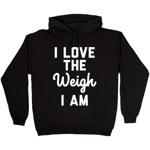 I Love The Weigh I Am Hooded Sweatshirt