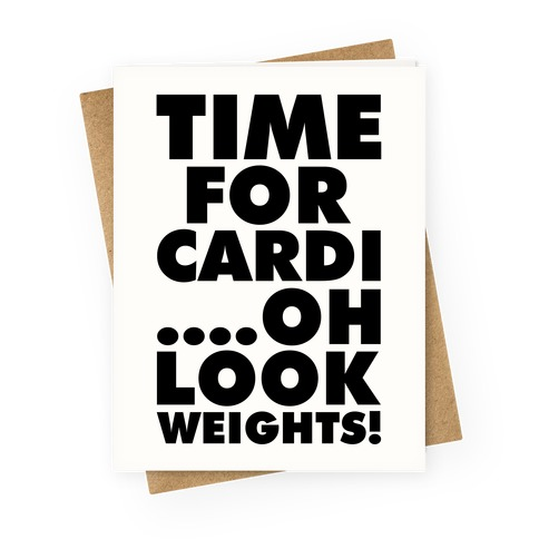Time for Cardi....Oh look, Weights! Greeting Card