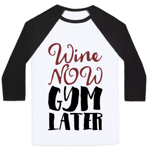 Wine Now Gym Later Baseball Tee