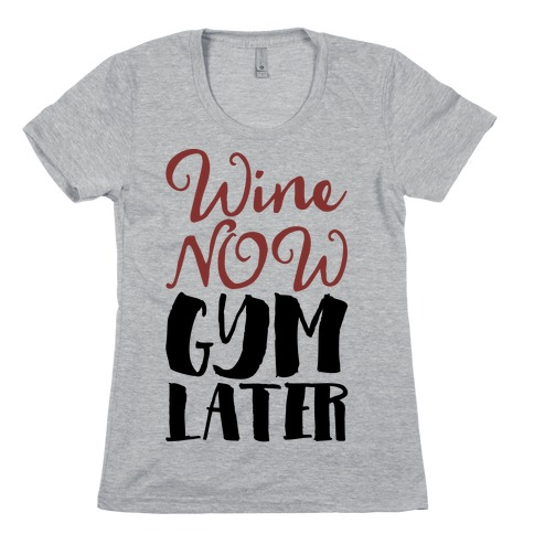 Wine Now Gym Later Womens T-Shirt