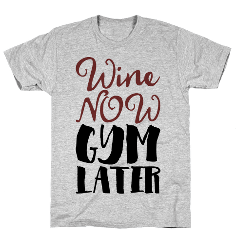 Wine Now Gym Later Mens T-Shirt