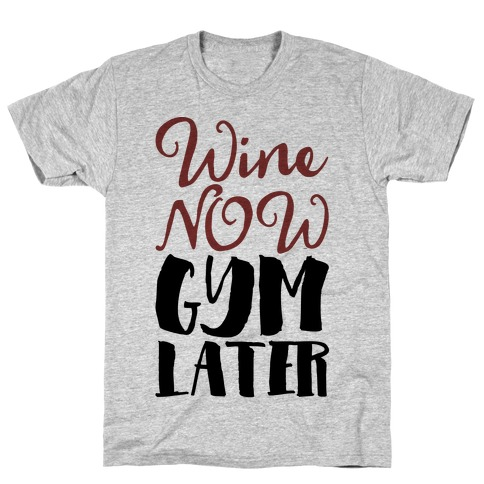 Wine Now Gym Later T-Shirt