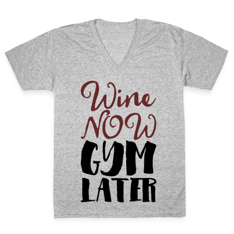 Wine Now Gym Later V-Neck Tee Shirt