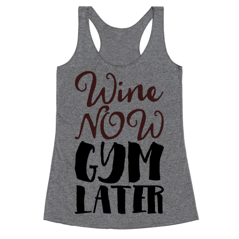 Wine Now Gym Later Racerback Tank Top