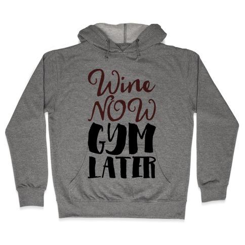 Wine Now Gym Later Hooded Sweatshirt