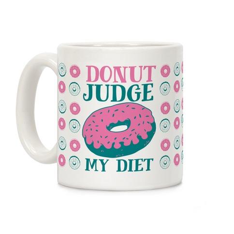 Donut Judge My Diet Coffee Mug