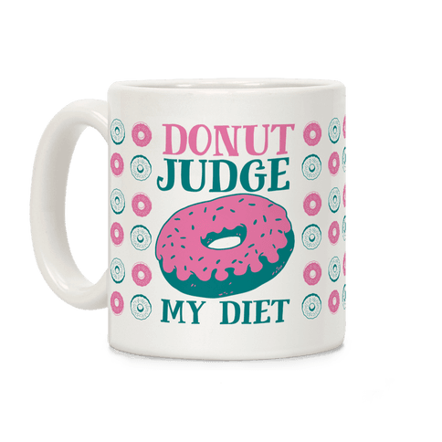 Donut Judge My Diet Coffee Mug