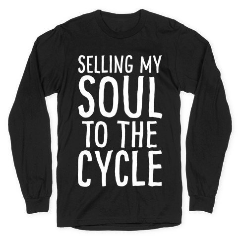 Selling My Soul To The Cycle Parody White Print Long Sleeve T-Shirt