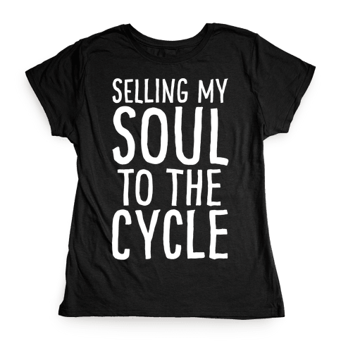 Selling My Soul To The Cycle Parody White Print Womens T-Shirt