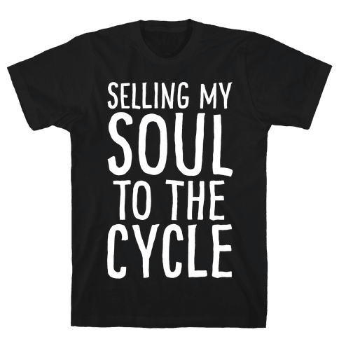 Selling My Soul To The Cycle Parody White Print Mens/Unisex T-Shirt