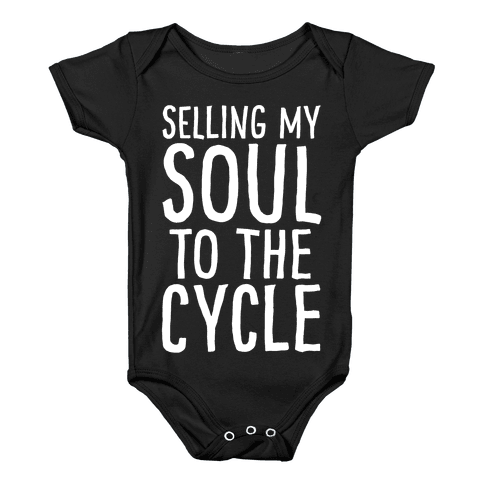 Selling My Soul To The Cycle Parody White Print Baby Onesy