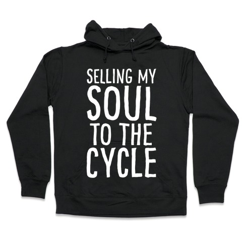 Selling My Soul To The Cycle Parody White Print Hooded Sweatshirt