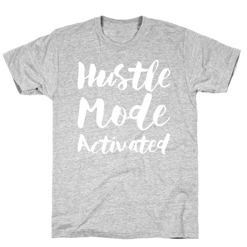 Hustle Mode Activated T-Shirt