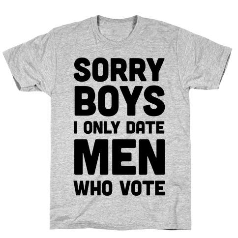 Sorry Boys I Only Date Men Who Vote Mens/Unisex T-Shirt