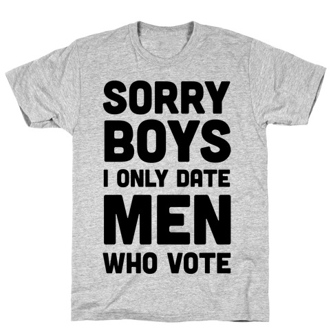 Sorry Boys I Only Date Men Who Vote T-Shirt