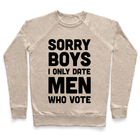Sorry Boys I Only Date Men Who Vote Pullover