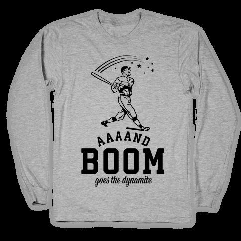 And Boom Goes the Dynamite Baseball Long Sleeve T-Shirt