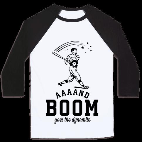 And Boom Goes the Dynamite Baseball Baseball Tee
