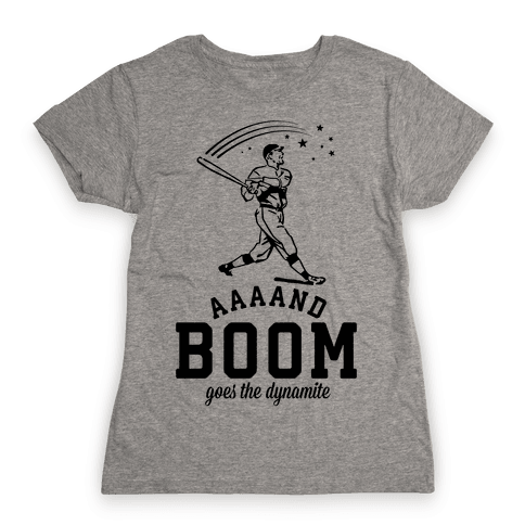 And Boom Goes the Dynamite Baseball Womens T-Shirt