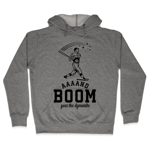 And Boom Goes the Dynamite Baseball Hooded Sweatshirt