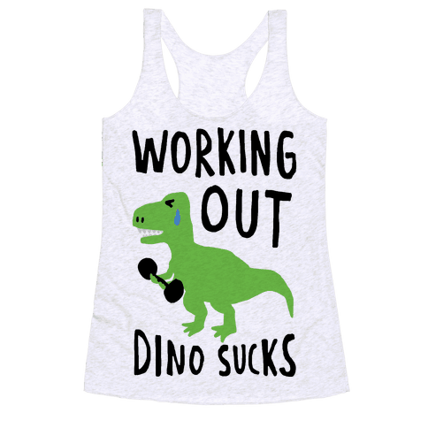 Working Out Dino Sucks Dinosaur Racerback
