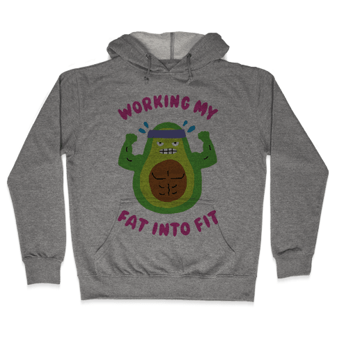 Working My Fat Into Fit Hooded Sweatshirt