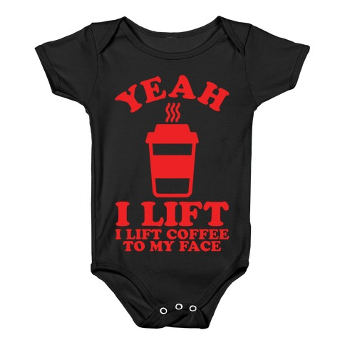 Yeah, I Lift, Coffee To My Face Baby Onesy