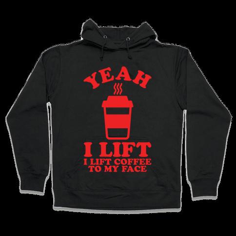 Yeah, I Lift, Coffee To My Face Hooded Sweatshirt